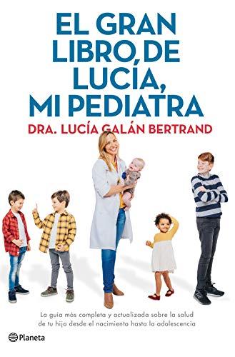 El gran libro de Lucía, mi pediatra: La guía más completa y actualizada sobre la salud de tu hijo desde el nacimiento a la adolescencia...