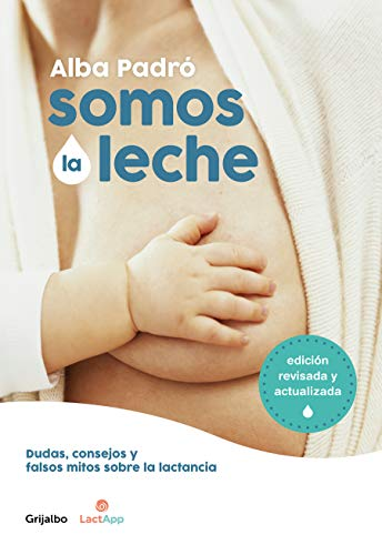 Somos la leche (edición revisada y actualizada): Dudas, consejos y falsos mitos sobre la lactancia (Embarazo, bebé y crianza)
