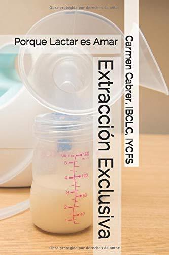 Extracción Exclusiva: Porque Lactar es Amar: 4 (Colección de Lactancia)